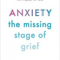 bookshelf: Anxiety: the missing stage of grief
